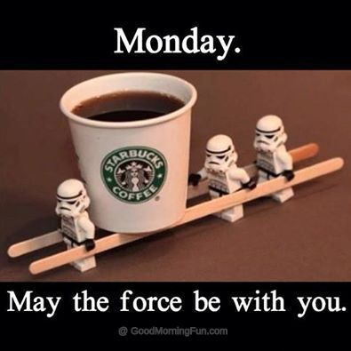 Monday may the force of coffee be with you