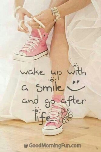 Wake up with smile.