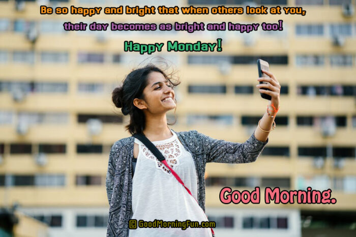 Be so happy and bright - Happy Monday With Smiling Girl Selfie