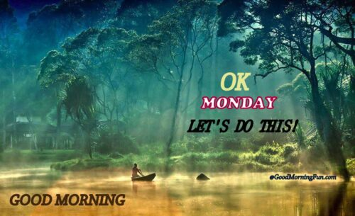 Good Morning Monday Ok Let us do this