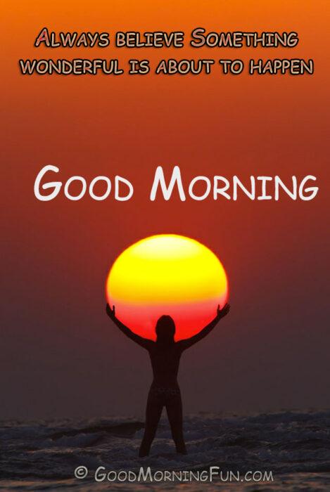 Good Morning Wonderful Sun Believe Quote
