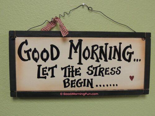 Good morning - Let the stress begin