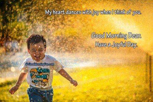 My heart dances with joy when I think about you - Good Morning