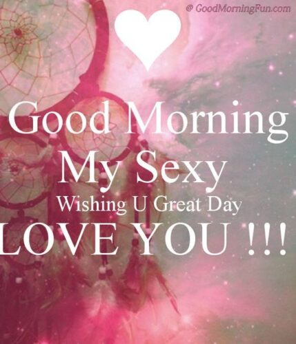 Good Morning sexy love you