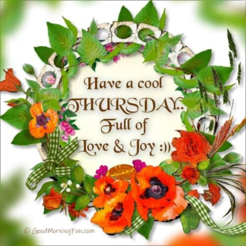 Have a cool Thursday full of Love and Joy