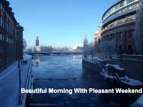 Beautiful; morning with pleasant weekend