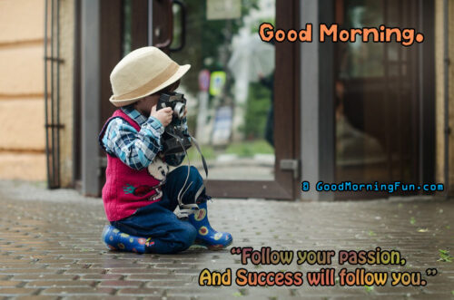 Follow your passion - Success will follow you - Good Morning Inspiration