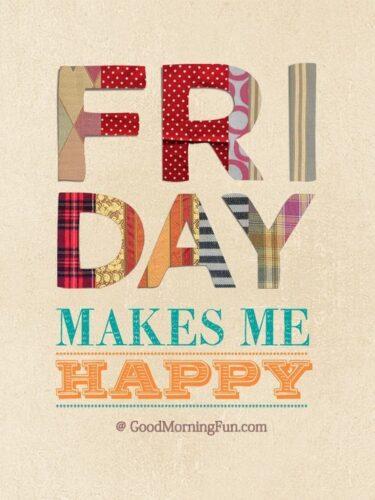 Friday Makes Me Happy