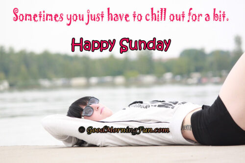 Happy Sunday - Chill Out a bit