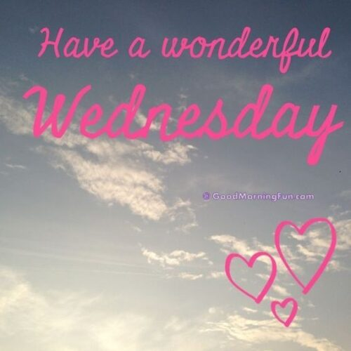 Good Morning Wednesday - Have a wonderful Wednesday