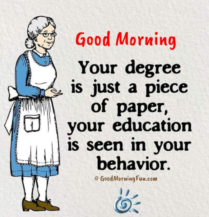 Your education is seen in your behavior - Good Morning