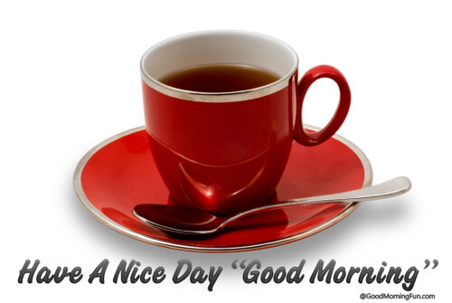 Have a nice day. Good Morning red tea cups