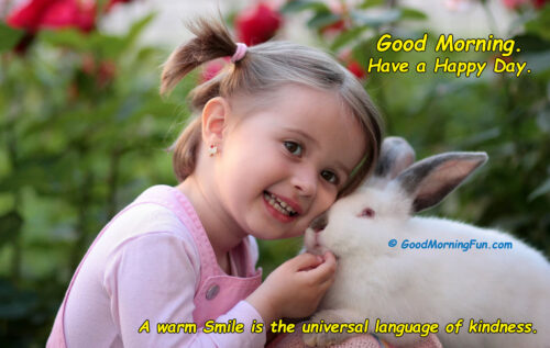 A warm smile is the universal language of kindness - Good Morning