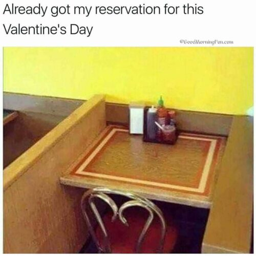 Already got my reservation for this valentines day - Me on Valentines day pic