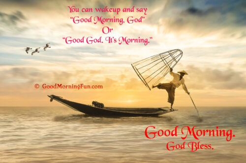 Good God It is Morning Quote