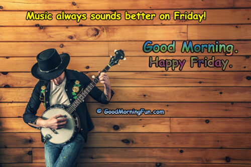 Music always sounds better on Friday!