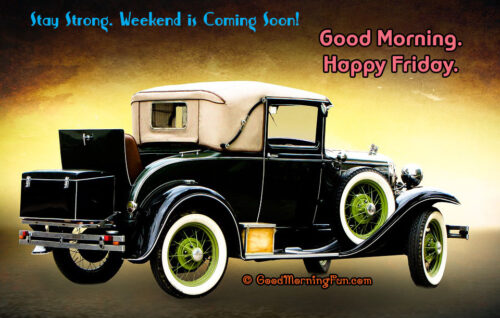 Happy Friday - Stay Strong - Weekend is coming soon