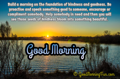 Build a morning on the foundation of kindness and goodness - Peaceful Morning