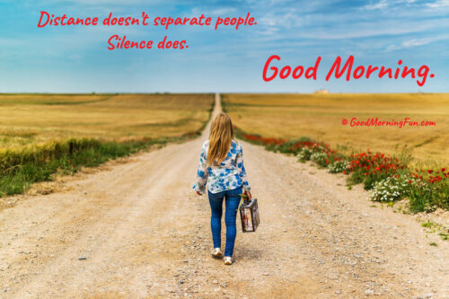 Distance doesn't separate, Silence does - Good Morning Love Quotes