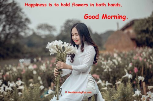 Flower Quotes - Happiness is to hold flowers in both hands - Good Morning