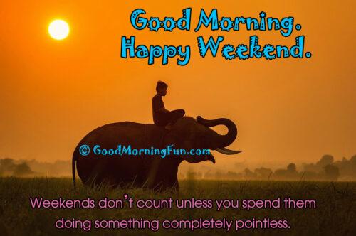 Good Morning - Happy Weekend