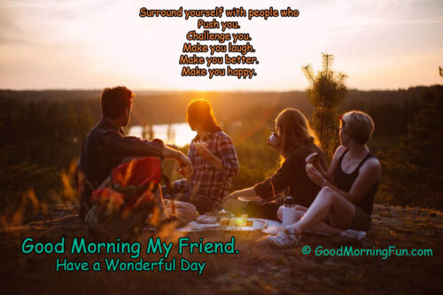 Good Morning - Surround yourself with good friends