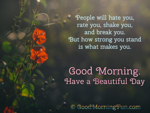 How strong you stand is what makes you - Inspirational Good Morning Quotes