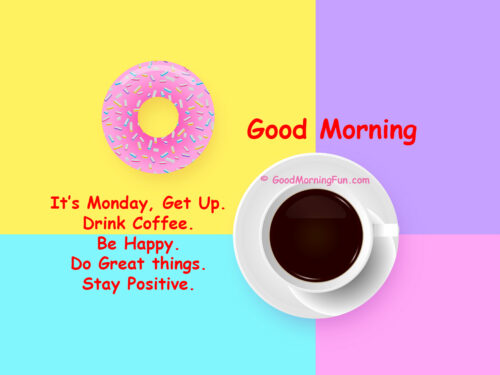 Its Monday - Be Happy - Stay Positive - Good Morning