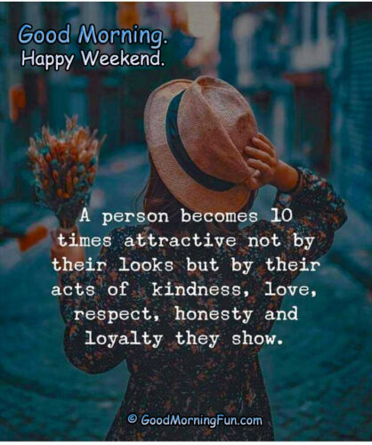 Kindness is more attractive than beautiful - Weekend Quotes