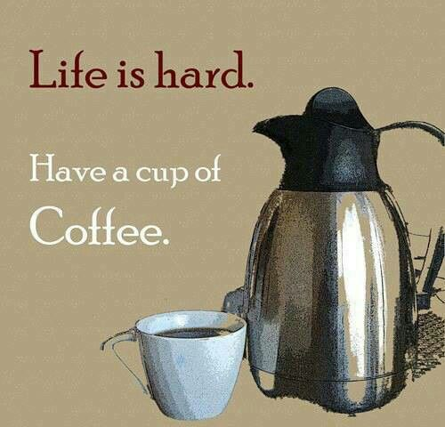 Life is hard - Have a cup of coffee