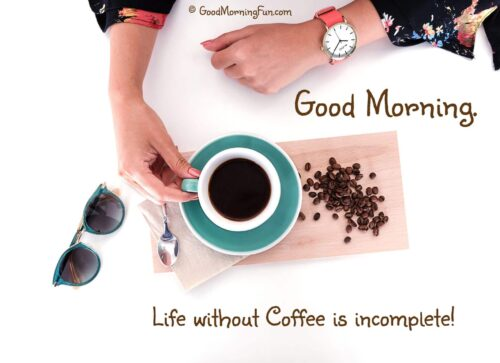 Life without coffee is incomplete