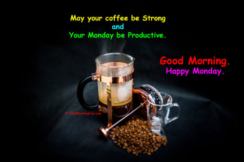 May your coffee be strong and Monday would be productive - Monday Quotes