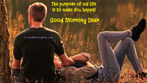 My life Purpose is to make you happy - Good Morning Love Images