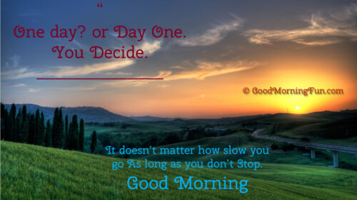 One day or Day one - You Decide - Good Morning