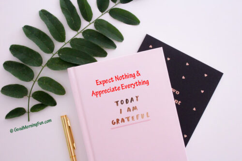 Today I am grateful - Expect nothing - Appreciate everything